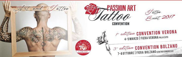 2017 - Passion Art Tattoo Convention  March 4-5, 10 a.m.-9 p.m., in Verona, Pala Expo, Viale del lavoro 8; ticket €15; discount ticket € 12 if you register online at http://www.passionarttattoo.it/ACCREDITAMENTO_2015/pre_registrazione.php;  free for children younger than 10.