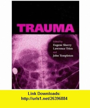 Trauma (Medicine) (9780192631794) Eugene Sherry, John Templeton, Lawrence Trieu , ISBN-10: 0192631799  , ISBN-13: 978-0192631794 ,  , tutorials , pdf , ebook , torrent , downloads , rapidshare , filesonic , hotfile , megaupload , fileserve