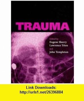 Trauma (Medicine) (9780192631794) Eugene Sherry, John Templeton, Lawrence Trieu , ISBN-10: 0192631799  , ISBN-13: 978-0192631794 ,  , tutorials , pdf , ebook , torrent , downloads , rapidshare , filesonic , hotfile , megaupload , fileserve
