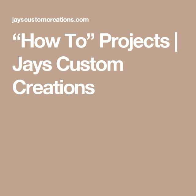 """""""How To"""" Projects 