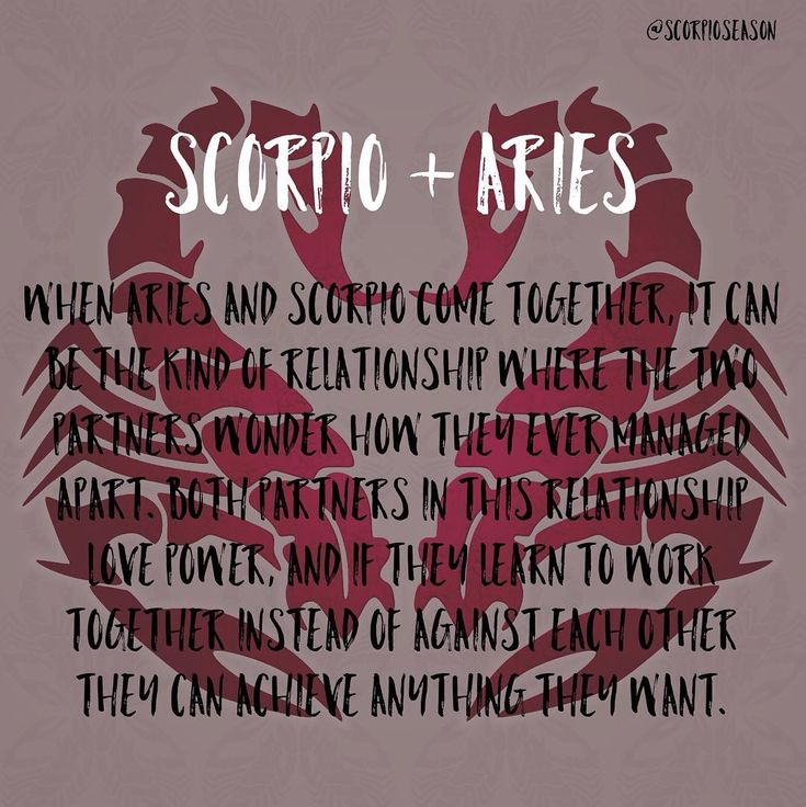 Scorpio + Aries = When Aries and Scorpio come together, it can be the kind of relationship where the two partners wonder how they ever managed apart. Both partners in this relationship love power, and if they learn to work together instead of against each other they can achieve anything they want.  #ScorpioSeason #Scorpio #Aries #LoveCompatibility #astrology