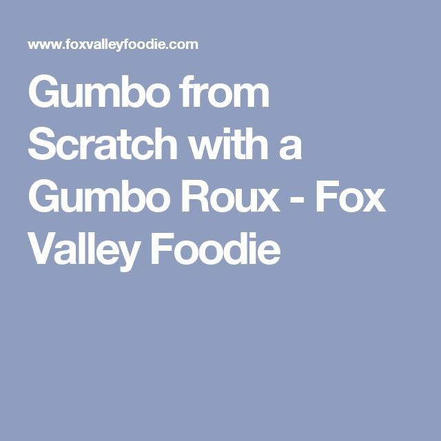 Gumbo from Scratch with a Gumbo Roux - Fox Valley Foodie