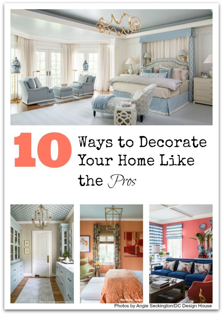 10 ways to decorate your home like the pros - Get tips on how professional designers are creating beautiful spaces so you can do these things in your home, too