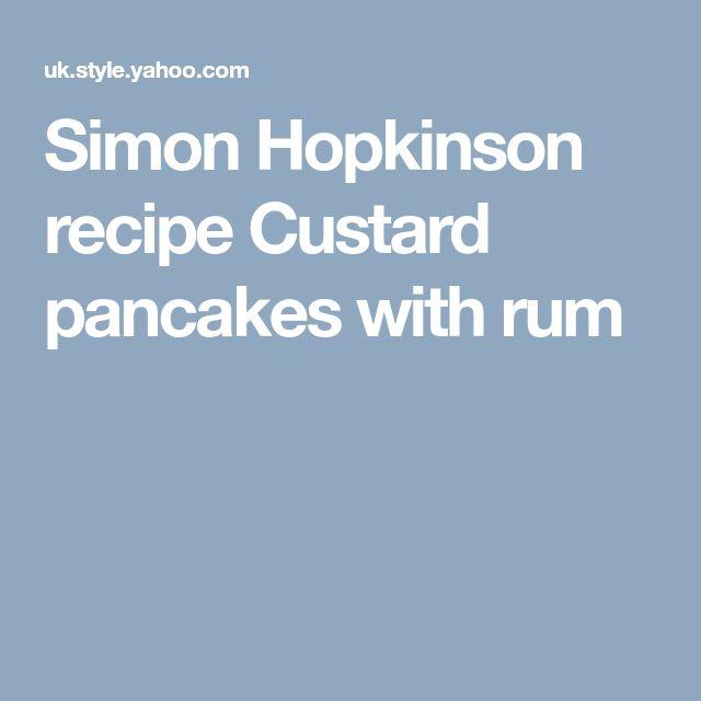 Simon Hopkinson recipe Custard pancakes with rum