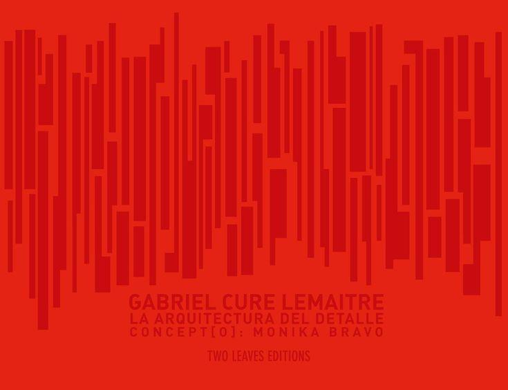 G_CURE_LEMAITRE_LA_ARQUITECTURA, Monika Bravo  GABRIEL_CURE_LEMAITRE_LAARQUITECTURA DEL DETALLE Concept[o]: Monika Bravo