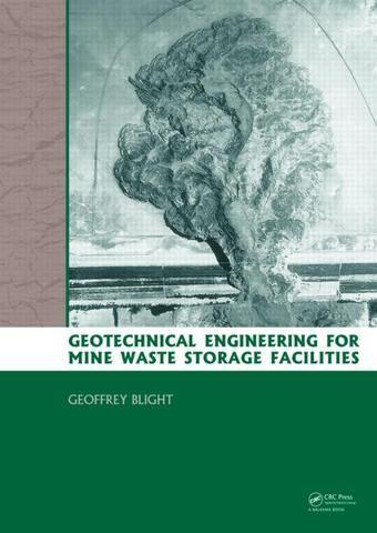 Geotechnical Engineering for Mine Waste Storage Facilities; Geoffrey E. Blight; Hardback