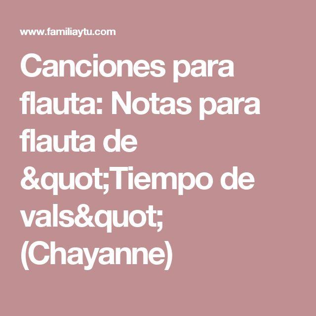 """Canciones para flauta: Notas para flauta de """"Tiempo de vals"""" (Chayanne)"""