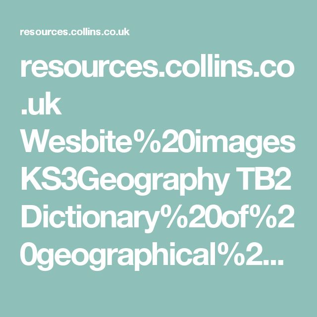 resources.collins.co.uk Wesbite%20images KS3Geography TB2 Dictionary%20of%20geographical%20terms.pdf
