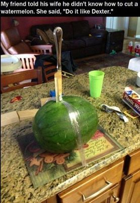 How to cut a watermelon: By Dexter Morgan