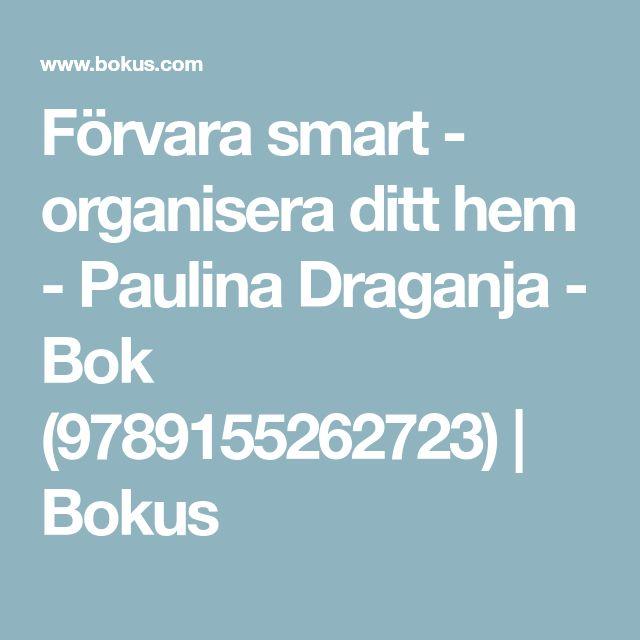 Förvara smart - organisera ditt hem - Paulina Draganja - Bok (9789155262723) | Bokus