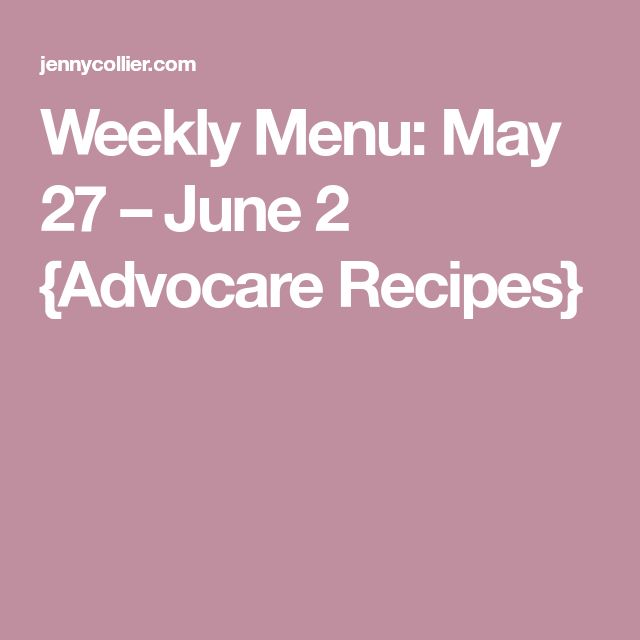 Weekly Menu: May 27 – June 2 {Advocare Recipes}