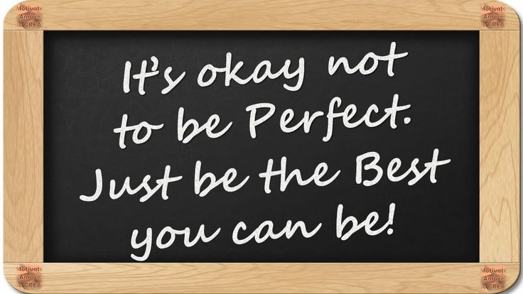 It's okay no to be Perfect. Just be the Best you can be! - 8 Inspirational Blackboard Messages