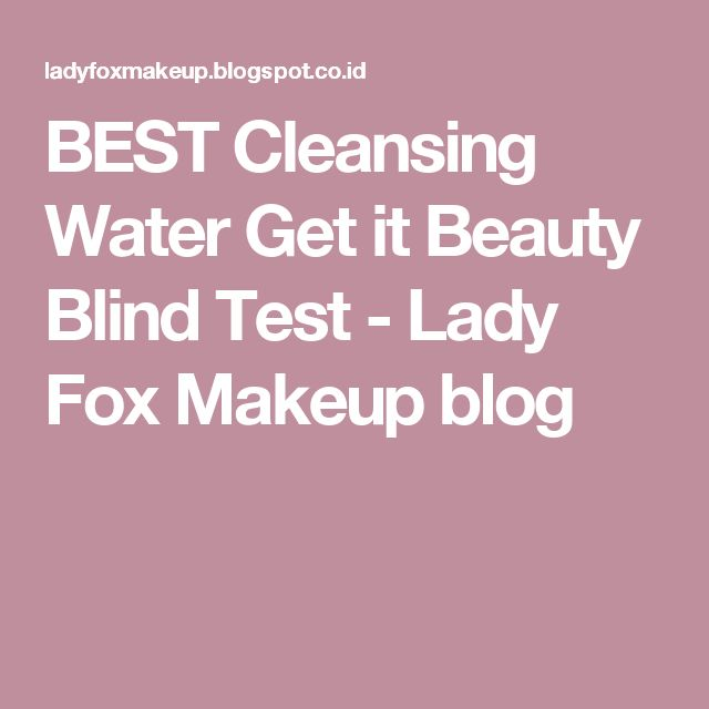 BEST Cleansing Water Get it Beauty Blind Test - Lady Fox Makeup blog