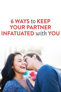 6 Ways to Keep Your Partner Infatuated With You