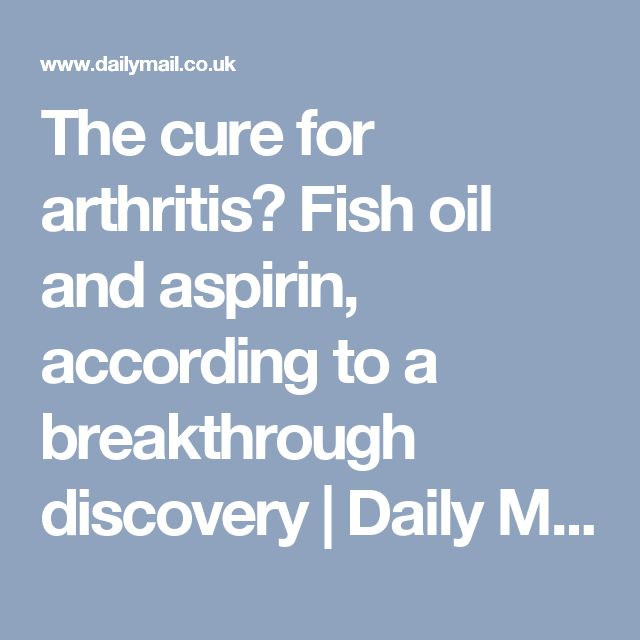The cure for arthritis? Fish oil and aspirin, according to a breakthrough discovery | Daily Mail Online