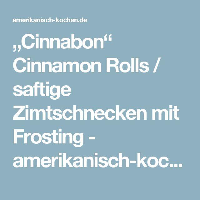 """""""Cinnabon"""" Cinnamon Rolls / saftige Zimtschnecken mit Frosting - amerikanisch-kochen.de"""