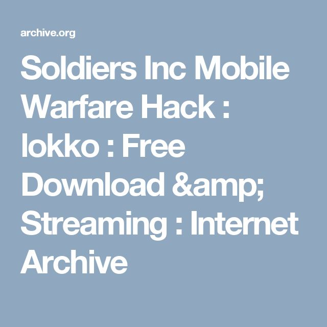 Soldiers Inc Mobile Warfare Hack : lokko : Free Download & Streaming : Internet Archive