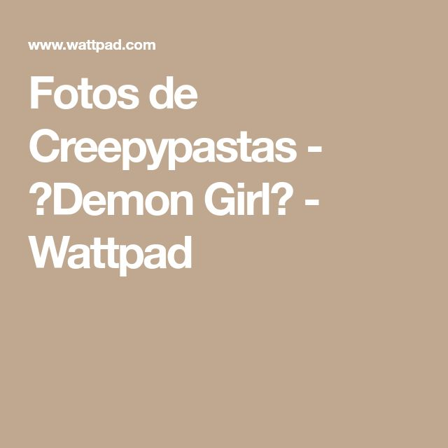 Fotos de Creepypastas - ☆Demon Girl☆ - Wattpad