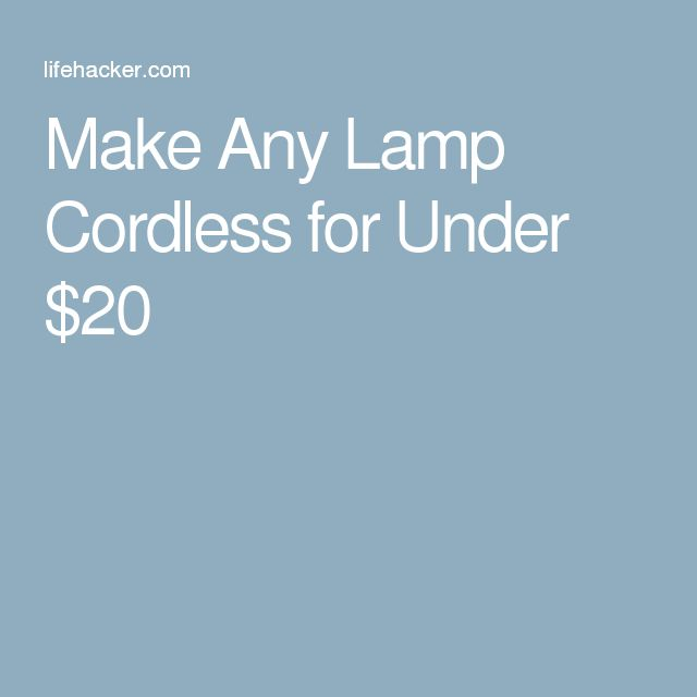 Make Any Lamp Cordless for Under $20                              …