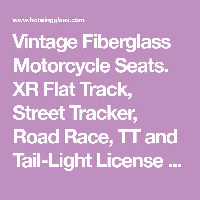 Vintage Fiberglass Motorcycle Seats. XR Flat Track, Street Tracker, Road Race, TT and Tail-Light License kits.