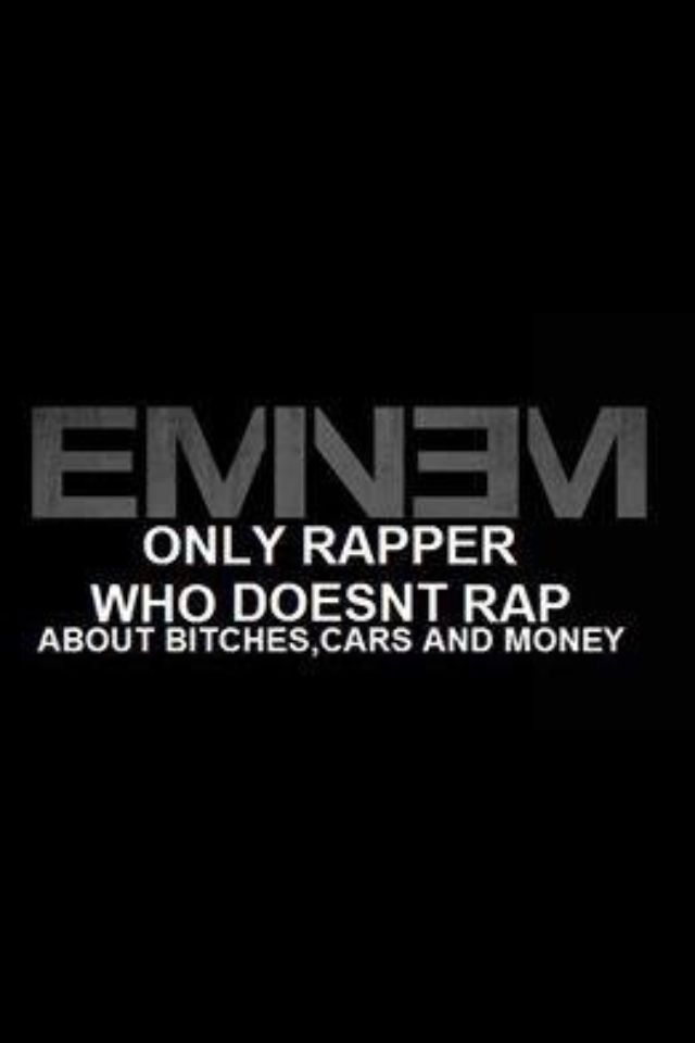 Exactly!  All my friends and teachers always tel me that he's a bad influence but he raps about real life situations!  Unlike Drake...
