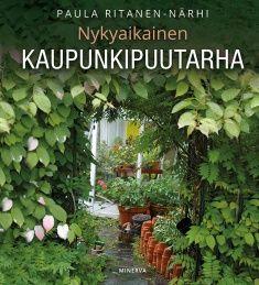 Nykyaikainen kaupunkipuutarha / Paula Ritanen-Närhi.