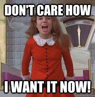 Veruca Salt haha cannot see this now without thinking of you know who... @benniebees