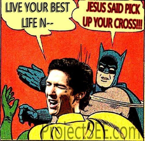 Exactly. Joel Osteen does not preach the cross. He just likes to tickle people's ears with motivation.