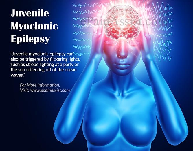 Juvenile Myoclonic Epilepsy Read: http://www.epainassist.com/brain/juvenile-myoclonic-epilepsy