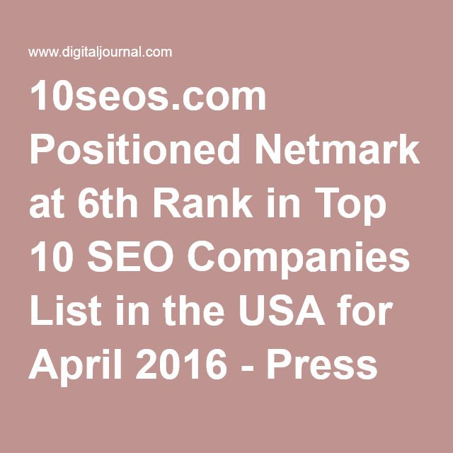10seos.com Positioned Netmark at 6th Rank in Top 10 SEO Companies List in the USA for April 2016 - Press Release - Digital Journal
