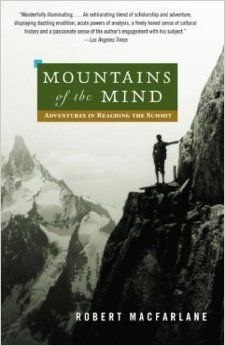 Mountains of the Mind: Adventures in Reaching the Summit: Robert Macfarlane: 9780375714061: Amazon.com: Books