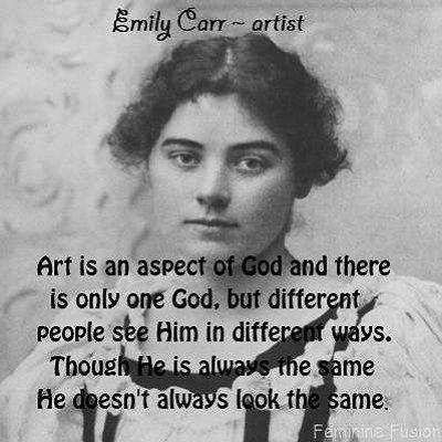 Emily Carr Quote ~ God - Quotes by Women