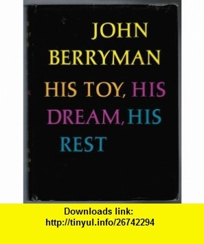 His Toy, His Dream, His Rest (9780374170288) John Berryman , ISBN-10: 0374170282  , ISBN-13: 978-0374170288 ,  , tutorials , pdf , ebook , torrent , downloads , rapidshare , filesonic , hotfile , megaupload , fileserve
