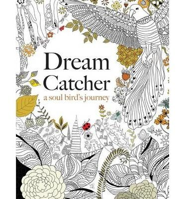 Dream Catcher A Soul Birds JourneyA Beautiful And Inspiring Colouring Book For All AgesTake