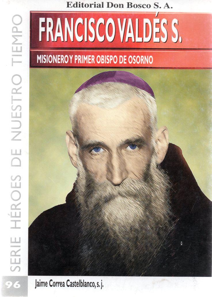 Francisco Valdés Subercaseaux. Misionero y Primer Obispo de Osorno. También misionero en Araucanía y párroco de Pucón. Autor: Jaime Correa Castelblanco, s.j.