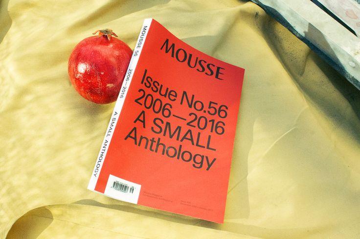 Mousse Magazine 56 ~ 2006–2016: A SMALL ANTHOLOGY #moussemagazine #contemporaryart #art #magazine