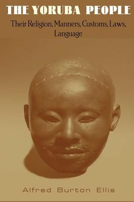 The Yoruba people: Their Religion, Manners, Customs, Laws, Language - The Yoruba people (Yoruba: Àwọn ọmọ Yorùbá) are an ethnic group of southwestern Nigeria and southern Benin in West Africa. #africanbookstore