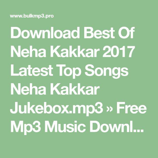 Download Best Of Neha Kakkar 2017 Latest Top Songs Neha Kakkar Jukebox.mp3 » Free Mp3 Music Download - BulkMp3.pro