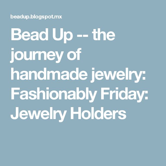 Bead Up -- the journey of handmade jewelry: Fashionably Friday: Jewelry Holders