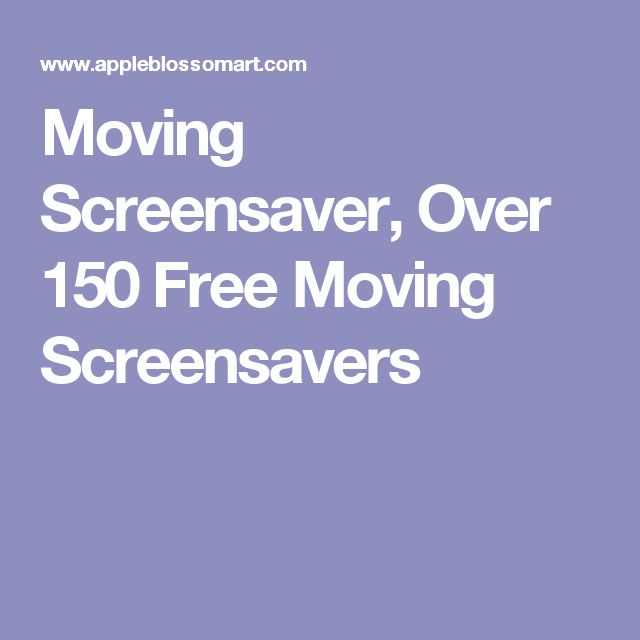 Moving Screensaver, Over 150 Free Moving Screensavers