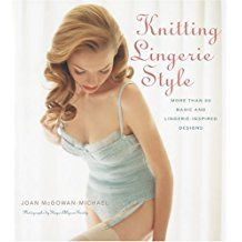 Knitting lingerie style : more than 30 basic and lingerie-inspired designs /  Joan McGowan-Michael
