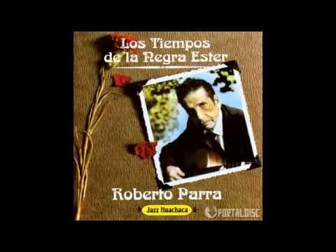 Roberto Parra - Los Tiempos de la Negra Ester - YouTube