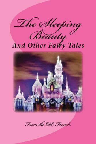 The Sleeping Beauty and Other Fairy Tales: From the Old French by Sir Arthur Quiller-Couch http://www.amazon.com/dp/1530402174/ref=cm_sw_r_pi_dp_Evo3wb12JTAS7