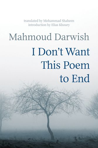 Forthcoming: 'I Don't Want This Poem to End,' New Collection of Work by and About Mahmoud Darwish – Arabic Literature (in English)