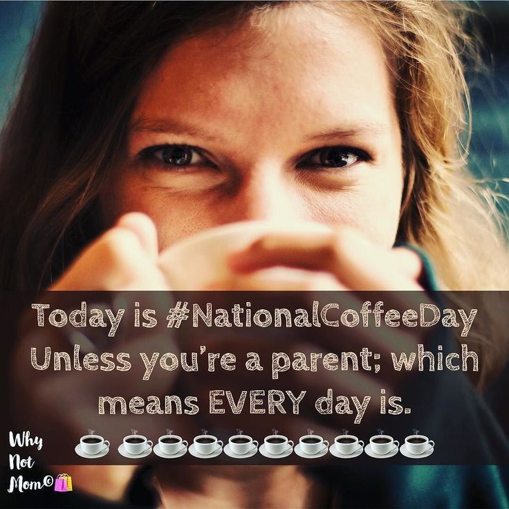 Today is #NationalCoffeeDay unless you're a parent which means EVERY day is. . . . . . . . . . . . . . . . Search  #WhyNotMom for more fun parenting memes!  Visit us at http://whynotmom.com today!  #parenting #parenthood #motherhood #fatherhood #mom #daddy #mommy #parentingquotes #parentinghumor #ilovemyson #ilovemydaughter #parentingwin #parentingfail #familytime  #mommyproblems #momlifeisthebestlife #mommyduties #mommyhood