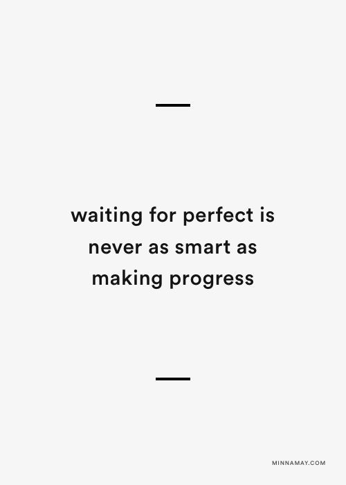 #morningthoughts #quote  Waiting for perfect is never as smart as making progress