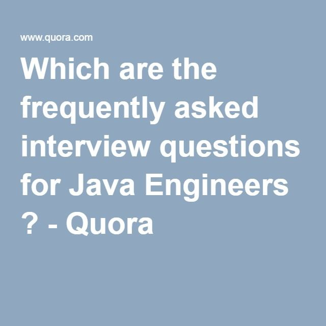 Which are the frequently asked interview questions for Java Engineers ? - Quora