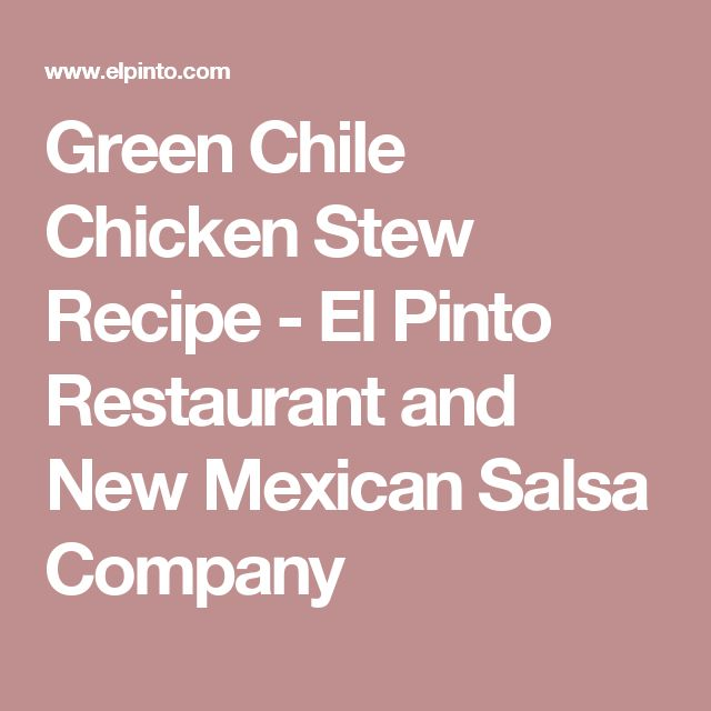 Green Chile Chicken Stew Recipe - El Pinto Restaurant and New Mexican Salsa Company