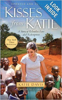 Kisses from Katie: A Story of Relentless Love and Redemption: Katie J. Davis, Beth Clark: 9781451612097: Amazon.com: Books