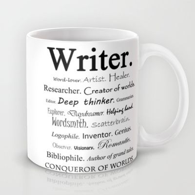 Writer's mug. Writers are so many things - deep thinkers, researchers, healers, and most of all - most romantically - creators of worlds. It's all true; all these things are encompassed in being a writer.